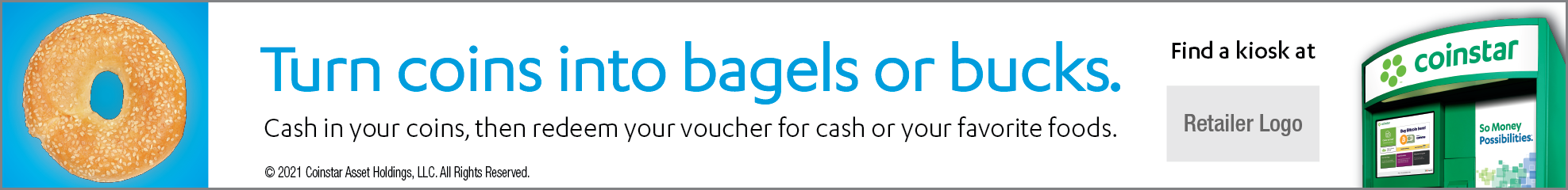 Coinstar Ad. Turn Coins Into Bagels or Bucks. Image of Bagel. To obtain, click Accept Terms of Use and Download button.